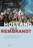 Holland nach Rembrandt : zur niederländischen Kunst zwischen 1670 und 1750 / herausgegeben von Ekkehard Mai