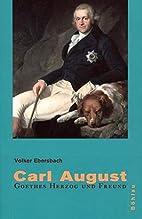 Carl August: Goethes Herzog und Freund by…