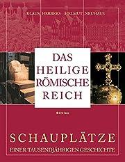 Das Heilige Römische Reich. Schauplätze…