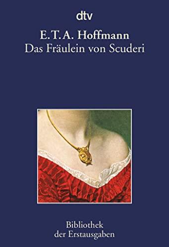 Das Fräulein von Scuderi: Erzählung aus dem Zeitalter Ludwig des Vierzehnten - E.T.A. Hoffmann