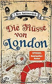 Die Flüsse von London: Roman by Ben…