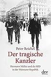 Der tragische Kanzler : Hermann Müller und die SPD in der Weimarer Republik / Peter Reichel