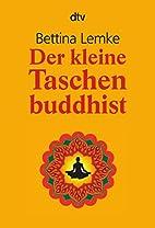 Der kleine Taschenbuddhist by Bettina Lemke