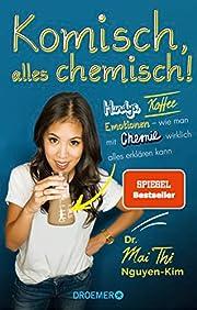 Komisch, alles chemisch!: Handys, Kaffee,…