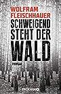 Schweigend steht der Wald Roman - Wolfram Fleischhauer