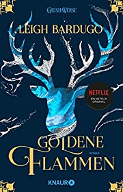 Goldene Flammen: Roman (Legenden der Grisha,…