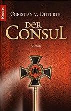Der Consul by Christian von Ditfurth