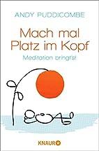 Mach mal Platz im Kopf by Andy Puddicombe