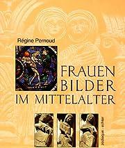 Frauenbilder im Mittelalter de Régine…