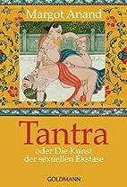 Tantra oder Die Kunst der sexuellen Ekstase.…