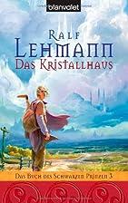 Das Kristallhaus by Ralf Lehmann