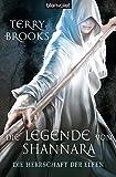 Die Legende von Shannara. Terry Brooks. Aus dem Engl. von Wolfgang Thon