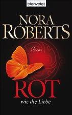 Rot wie die Liebe by Nora Roberts
