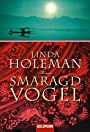 Smaragdvogel: Roman - Linda Holeman