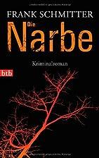 Die Narbe: Kriminalroman by Frank Schmitter