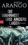 Sascha Arango - Die Wahrheit und andere Lügen