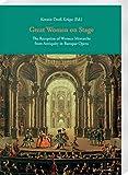 Great women on stage : the reception of women monarchs from antiquity in Baroque opera / edited by Kerstin Dross-Krüpe
