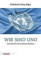 Wir sind UNO: Deutsche bei den Vereinten…