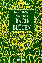 Das grosse Buch der Bachblüten. by…