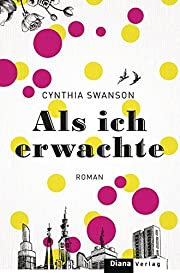Als ich erwachte: Roman av Cynthia Swanson