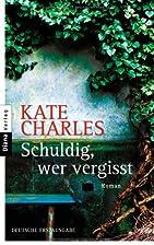 Schuldig, wer vergisst by Kate Charles