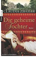 Die geheime Tochter: Roman by Claudia…