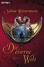 Die eiserne Welt: Roman by Sabine Wassermann