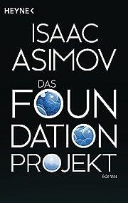 Das Foundation Projekt: Roman (Roboter und…