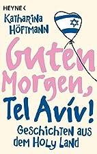 Guten Morgen, Tel Aviv!: Geschichten aus dem…