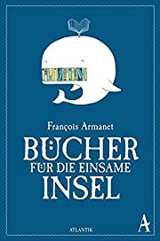 Bücher für die einsame Insel von Francois…