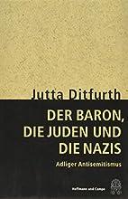 Der Baron, die Juden und die Nazis: Adliger…