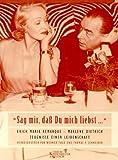 """""""Sag mir, dass Du mich liebst--"""" : Erich Maria Remarque, Marlene Dietrich ; Zeugnisse einer Leidenschaft / herausgegeben von Werner Fuld und Thomas F. Schneider"""