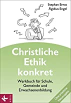 Christliche Ethik konkret - Neuausgabe:…