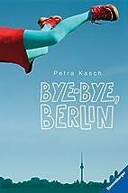 Bye-bye, Berlin by Petra Kasch