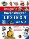 Das große Ravensburger Lexikon von A-Z. Aktuell - Umfassend - Kompakt