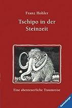 Tschipo in der Steinzeit by Franz Hohler