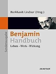 Benjamin-Handbuch: Leben - Werk - Wirkung…