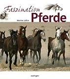 Faszination Pferde by Martine Laffon