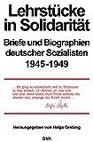 Lehrstucke in Solidaritat : Briefe und Biographien deutscher Sozialisten, 1945-1949 / herausgegeben von Helga Grebing, unter Mitarbeit von Bernd Klemm ... [et al.]