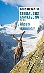 Gebrauchsanweisung für die Alpen - Bene Benedikt