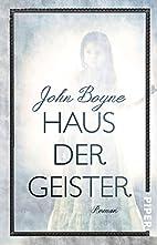 Haus der Geister: Roman by John Boyne