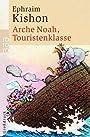 Arche Noah, Touristenklasse : Satiren aus Israel - Ephraim Kishon