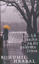 Ich dachte an die goldenen Zeiten by Bohumil…
