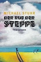 Der Ruf der Steppe by Michael Stuhr