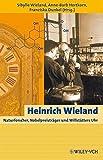 Heinrich Wieland : Naturforscher, Nobelpreisträger und Willstätters Uhr / herausgegeben von Sibylle Wieland, Anne-Barb Hertkorn und Franziska Dunkel