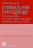 Intellektuelle Grenzgänge : Pierre Bourdieu und Ulrich Beck zwischen Wissenschaft und Politik / by Hubert Wissing