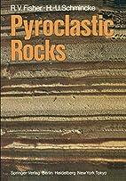 Pyroclastic Rocks by Richard V. Fisher