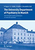 The University Department of Psychiatry in Munich : from Kraepelin and his predecessors to molecular psychiatry / by Hanns Hippius ... [et al.]
