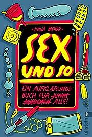 Sex und so: Ein Aufklärungsbuch für alle…