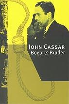 Bogarts Bruder. by John Cassar
